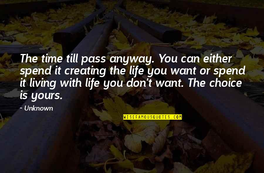 Time With You Quotes By Unknown: The time till pass anyway. You can either