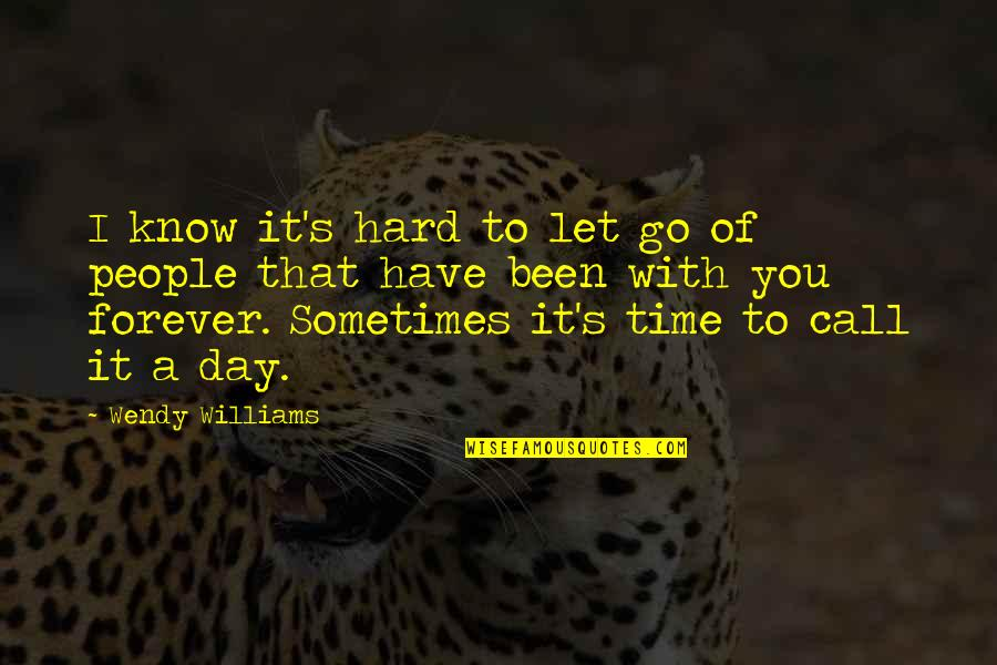 Time With You Quotes By Wendy Williams: I know it's hard to let go of
