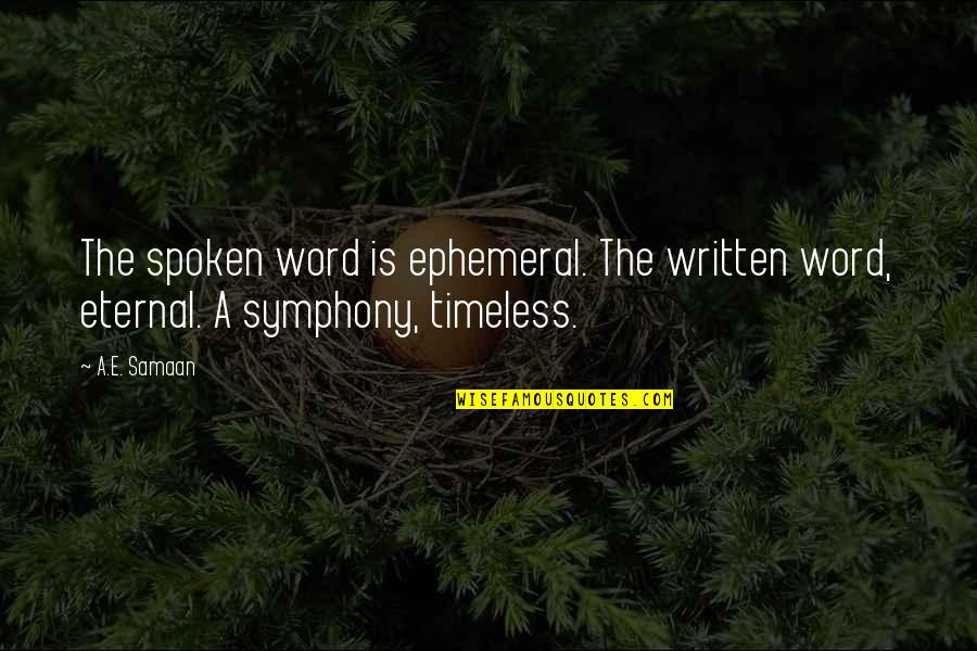 Timelessness Quotes By A.E. Samaan: The spoken word is ephemeral. The written word,