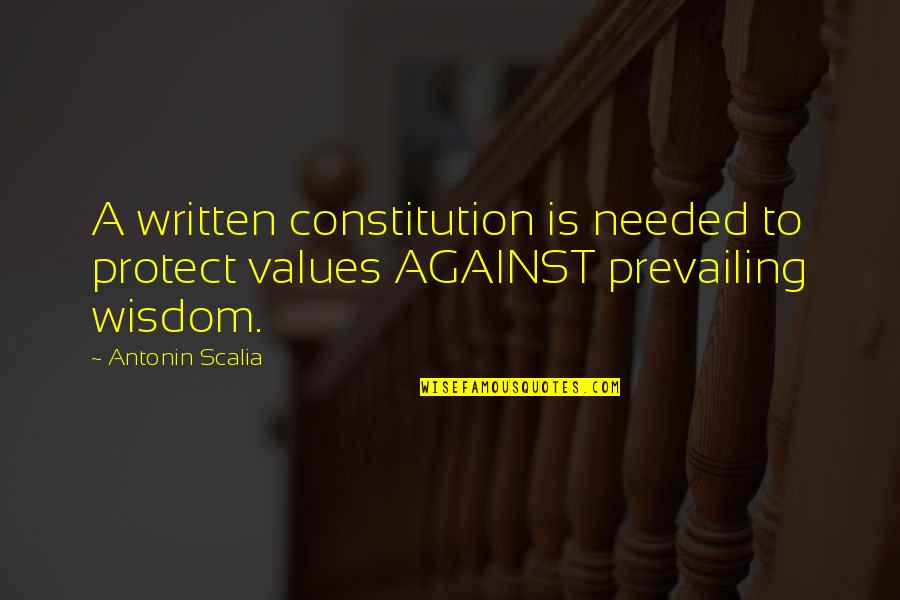 Timelessness Quotes By Antonin Scalia: A written constitution is needed to protect values