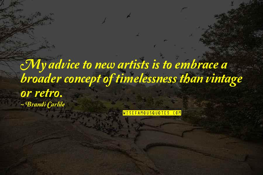 Timelessness Quotes By Brandi Carlile: My advice to new artists is to embrace