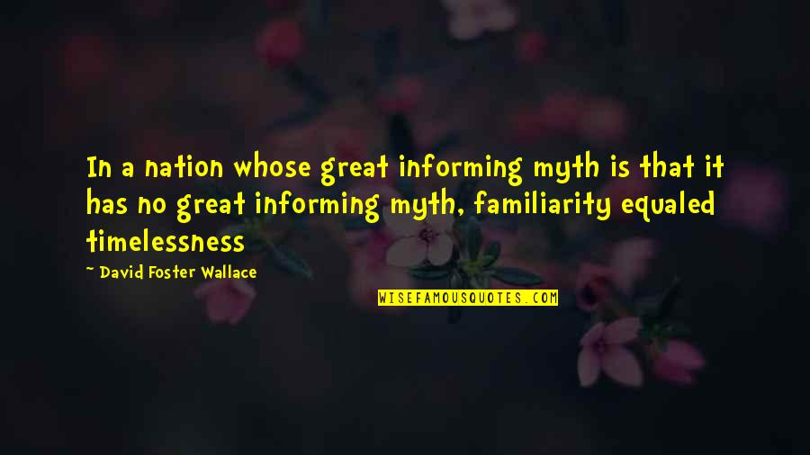 Timelessness Quotes By David Foster Wallace: In a nation whose great informing myth is