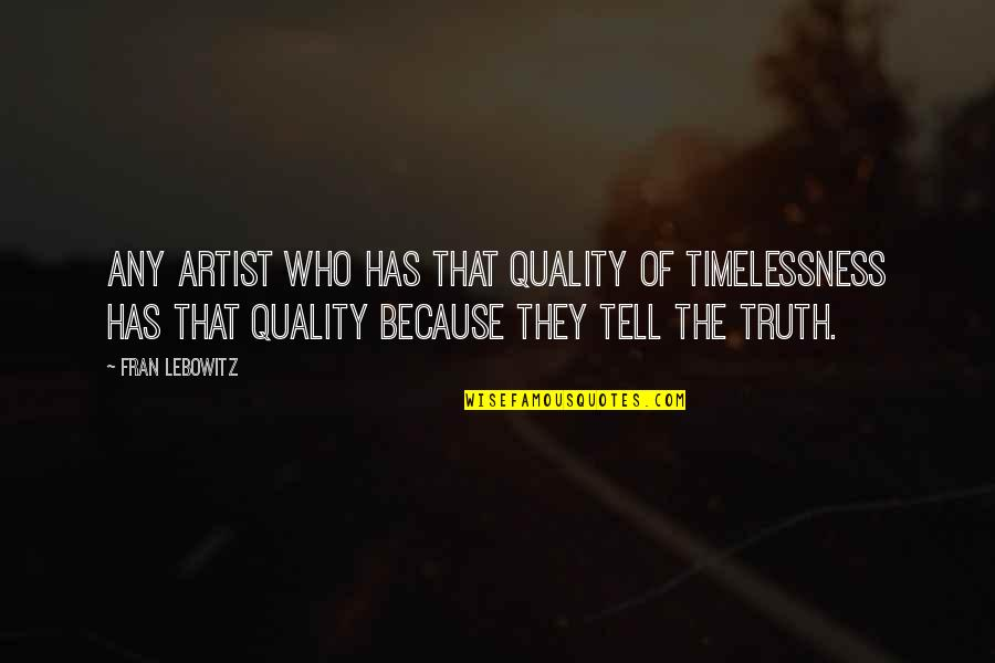 Timelessness Quotes By Fran Lebowitz: Any artist who has that quality of timelessness