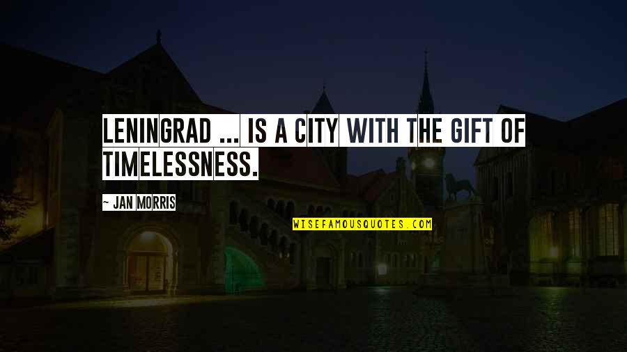 Timelessness Quotes By Jan Morris: Leningrad ... is a city with the gift