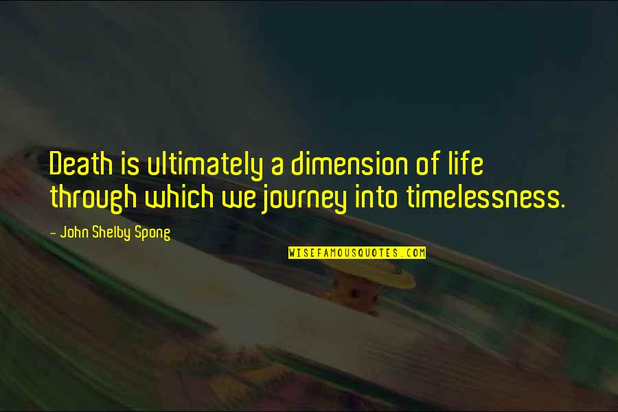 Timelessness Quotes By John Shelby Spong: Death is ultimately a dimension of life through
