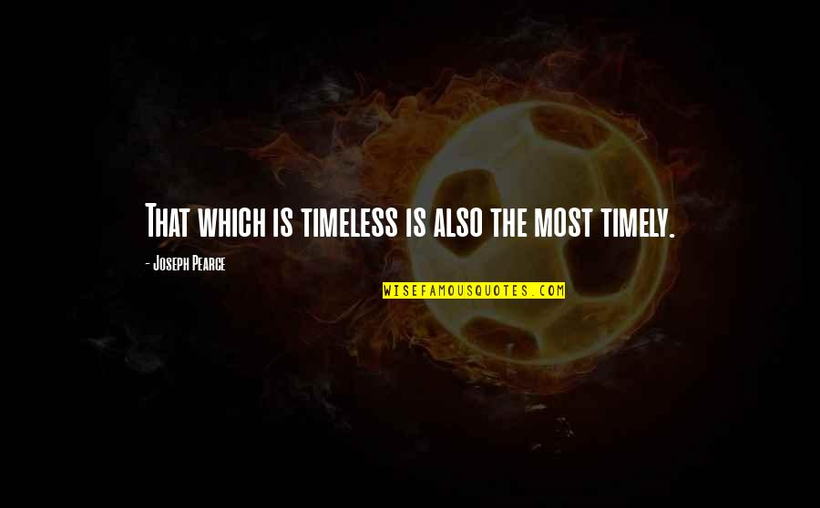 Timelessness Quotes By Joseph Pearce: That which is timeless is also the most