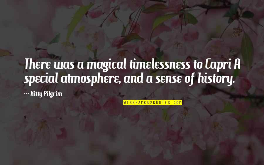 Timelessness Quotes By Kitty Pilgrim: There was a magical timelessness to Capri A
