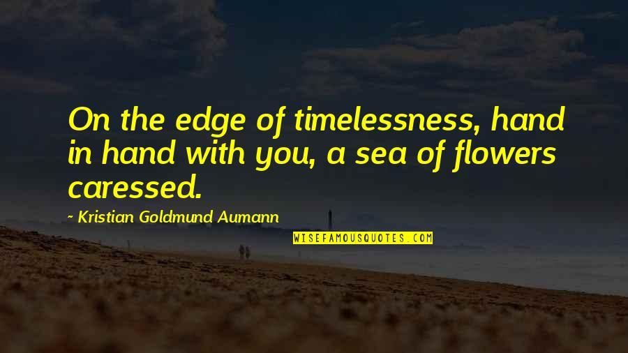 Timelessness Quotes By Kristian Goldmund Aumann: On the edge of timelessness, hand in hand