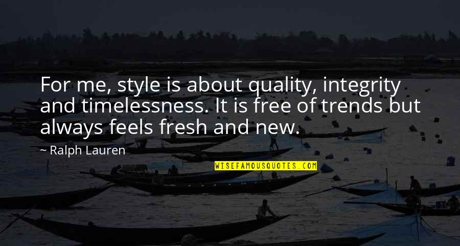 Timelessness Quotes By Ralph Lauren: For me, style is about quality, integrity and
