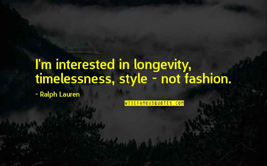 Timelessness Quotes By Ralph Lauren: I'm interested in longevity, timelessness, style - not