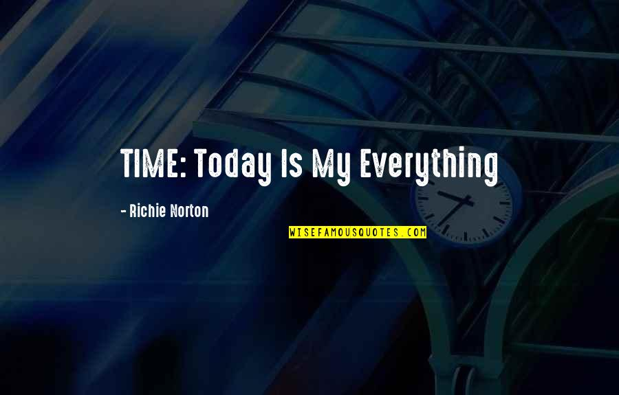 Timelessness Quotes By Richie Norton: TIME: Today Is My Everything