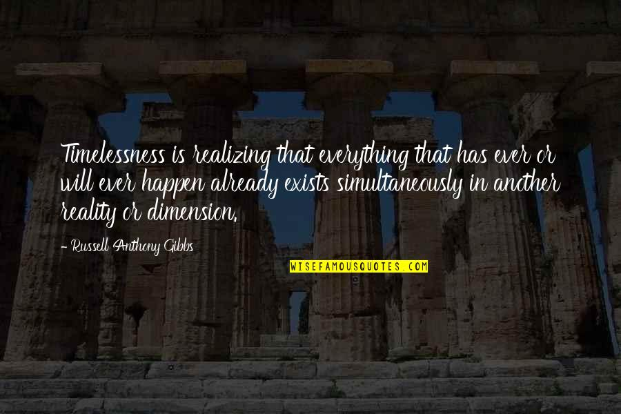 Timelessness Quotes By Russell Anthony Gibbs: Timelessness is realizing that everything that has ever
