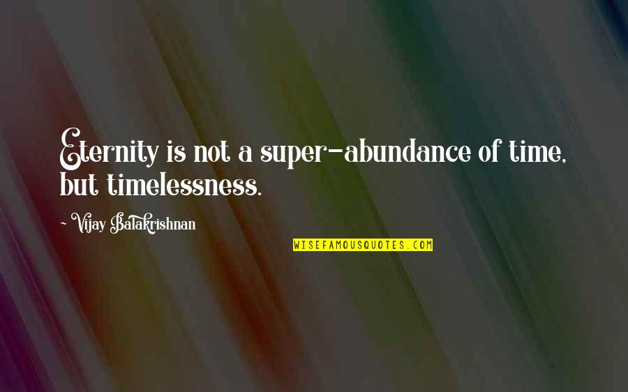Timelessness Quotes By Vijay Balakrishnan: Eternity is not a super-abundance of time, but