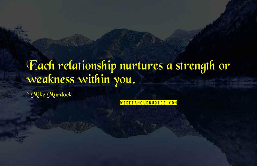 Timeline Photos Love Quotes By Mike Murdock: Each relationship nurtures a strength or weakness within