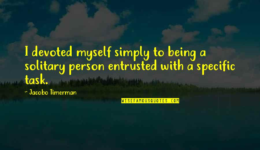 Timerman Quotes By Jacobo Timerman: I devoted myself simply to being a solitary