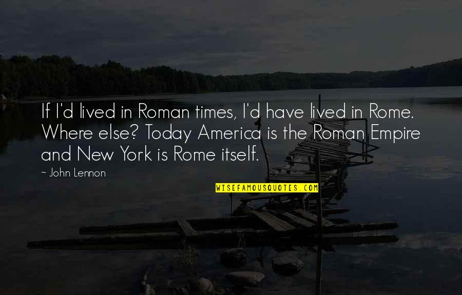 Times New Roman Quotes By John Lennon: If I'd lived in Roman times, I'd have