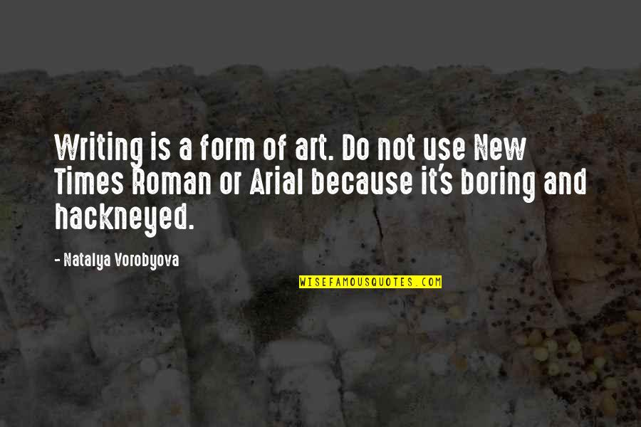 Times New Roman Quotes By Natalya Vorobyova: Writing is a form of art. Do not
