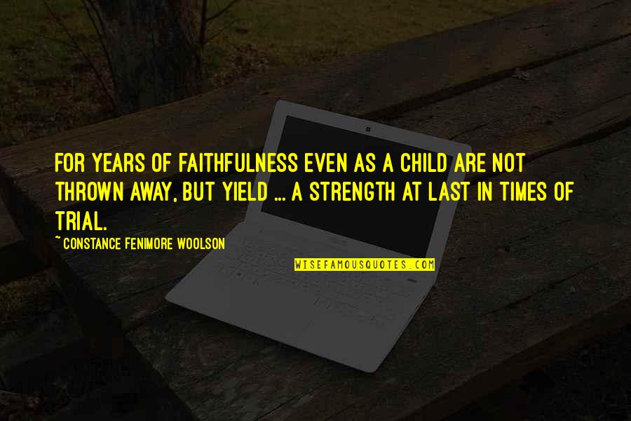Times Of Trial Quotes By Constance Fenimore Woolson: For years of faithfulness even as a child