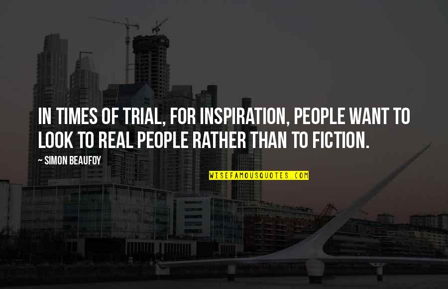 Times Of Trial Quotes By Simon Beaufoy: In times of trial, for inspiration, people want