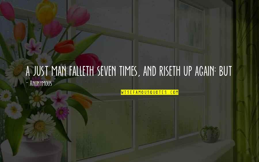 Times Up Quotes By Anonymous: a just man falleth seven times, and riseth