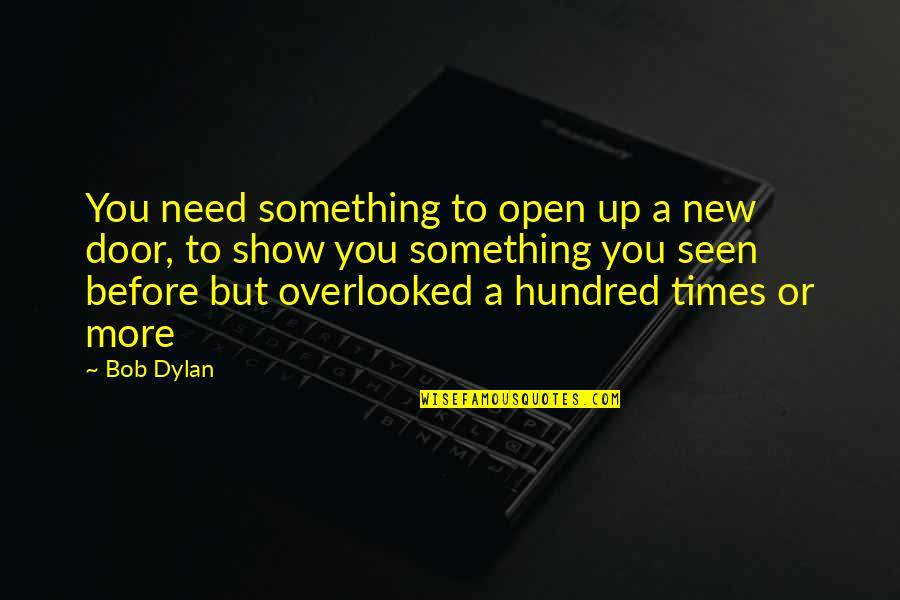 Times Up Quotes By Bob Dylan: You need something to open up a new