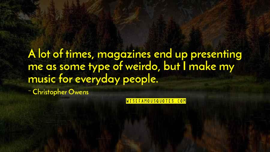 Times Up Quotes By Christopher Owens: A lot of times, magazines end up presenting
