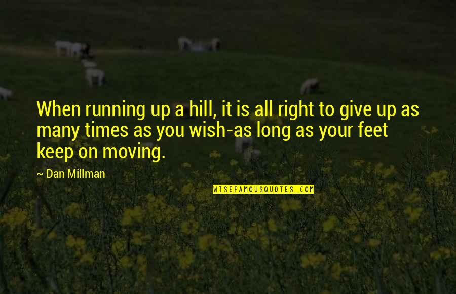 Times Up Quotes By Dan Millman: When running up a hill, it is all