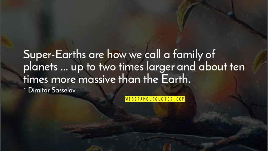 Times Up Quotes By Dimitar Sasselov: Super-Earths are how we call a family of