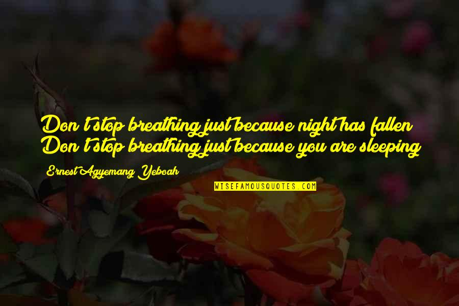 Times Up Quotes By Ernest Agyemang Yeboah: Don't stop breathing just because night has fallen!