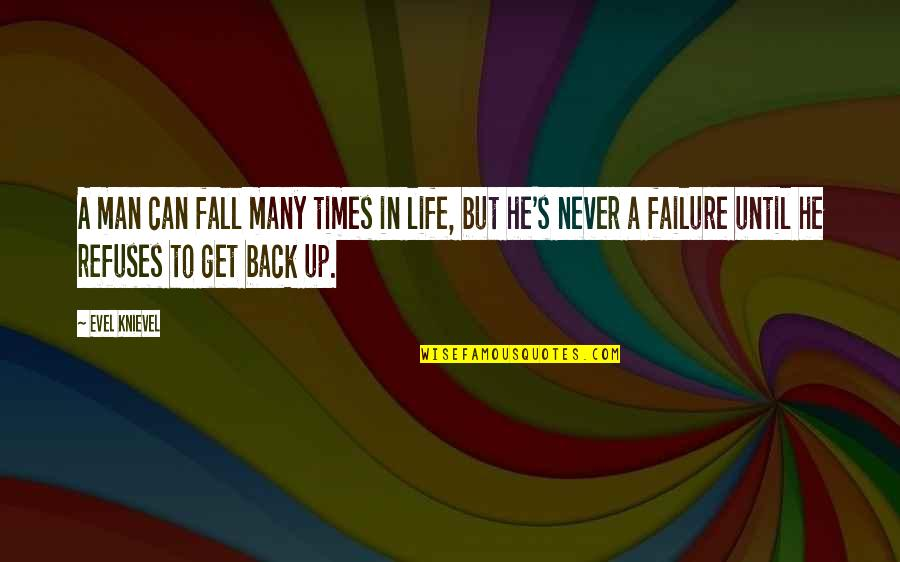 Times Up Quotes By Evel Knievel: A man can fall many times in life,