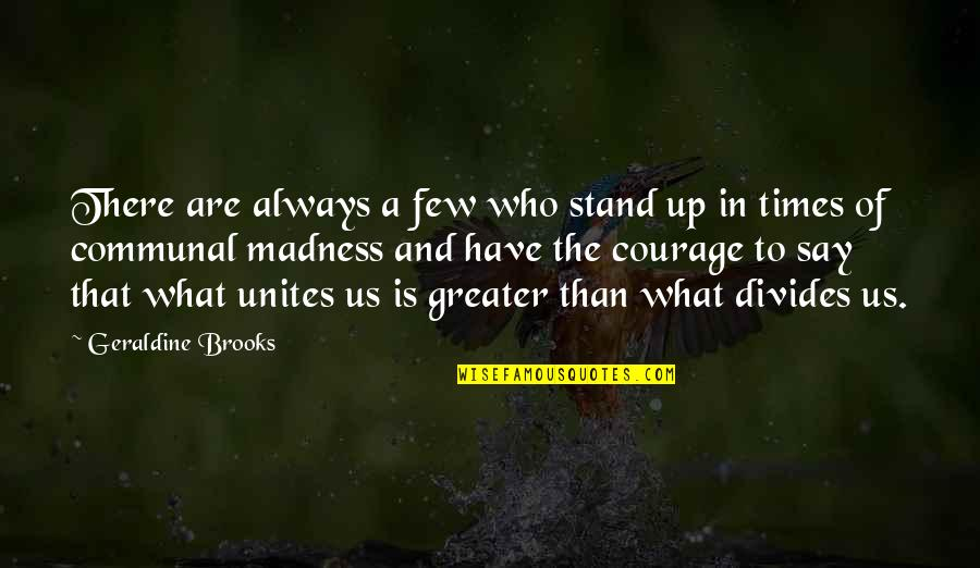 Times Up Quotes By Geraldine Brooks: There are always a few who stand up