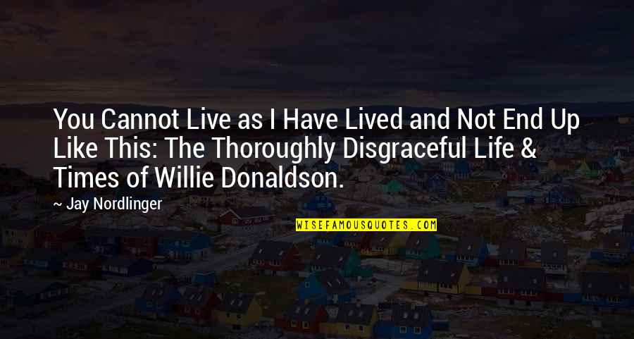 Times Up Quotes By Jay Nordlinger: You Cannot Live as I Have Lived and