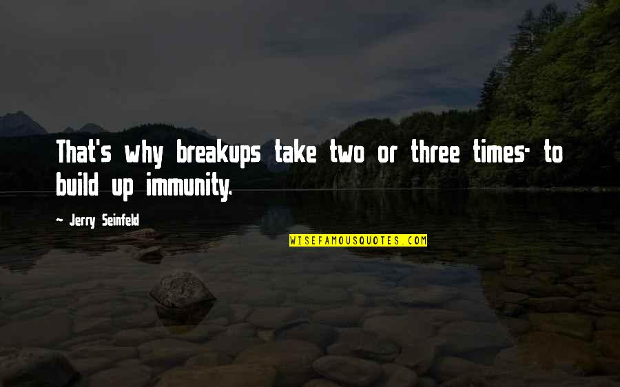 Times Up Quotes By Jerry Seinfeld: That's why breakups take two or three times-