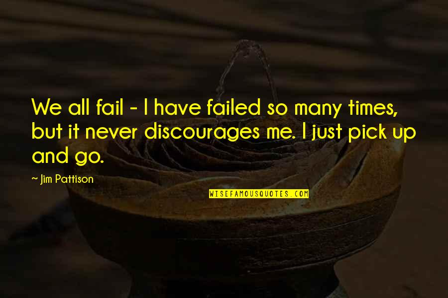 Times Up Quotes By Jim Pattison: We all fail - I have failed so