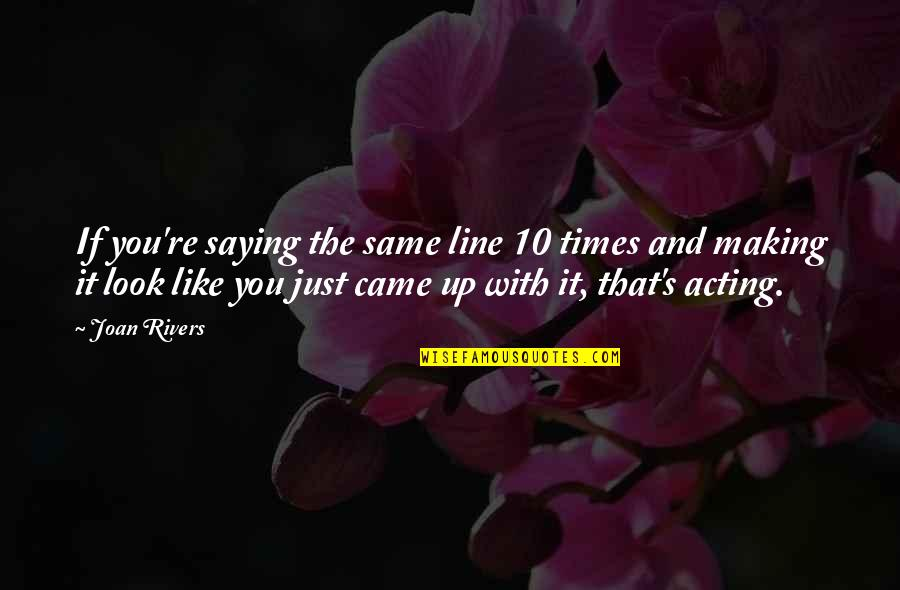 Times Up Quotes By Joan Rivers: If you're saying the same line 10 times