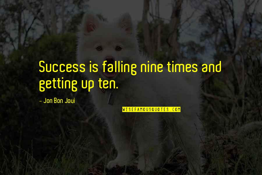 Times Up Quotes By Jon Bon Jovi: Success is falling nine times and getting up