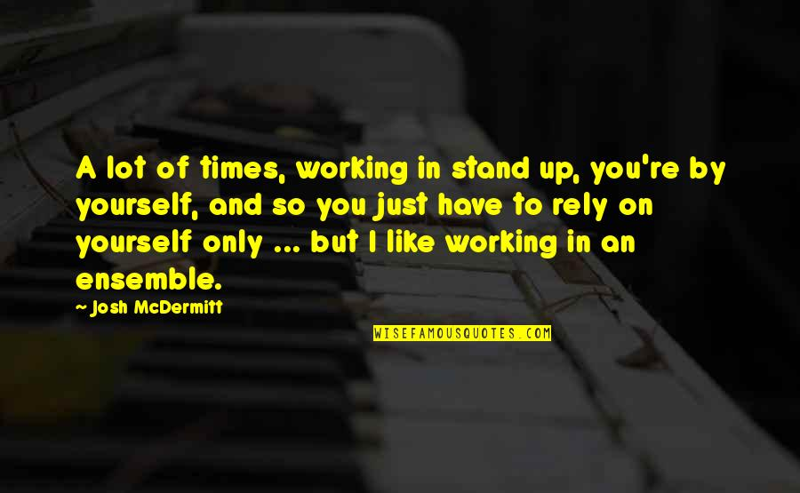 Times Up Quotes By Josh McDermitt: A lot of times, working in stand up,