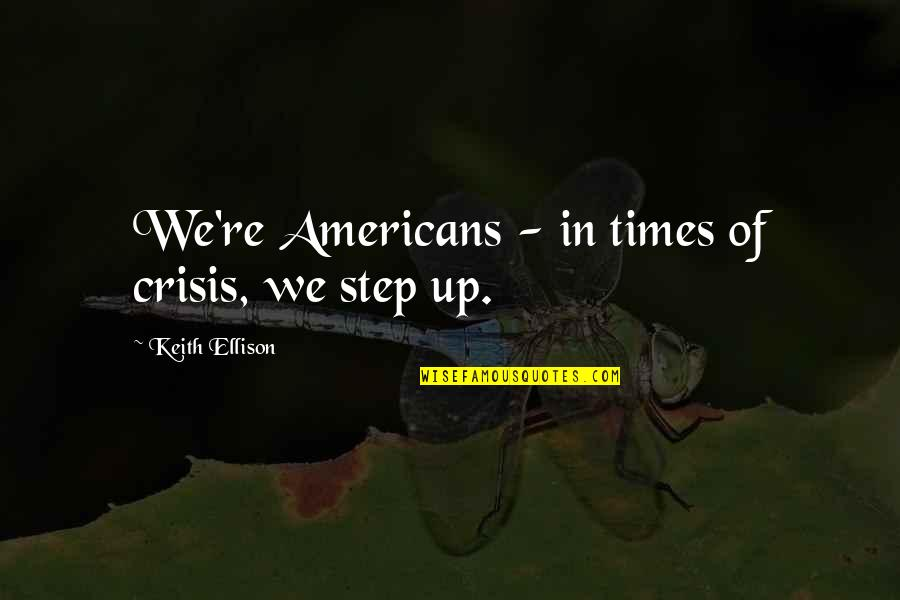 Times Up Quotes By Keith Ellison: We're Americans - in times of crisis, we