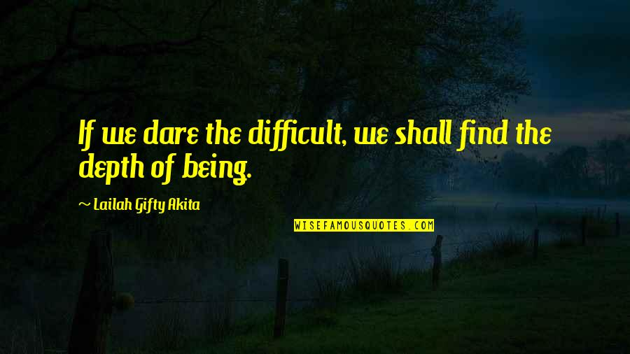 Times Up Quotes By Lailah Gifty Akita: If we dare the difficult, we shall find