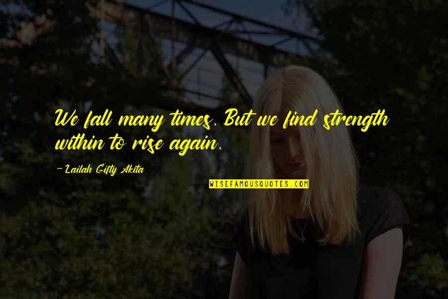 Times Up Quotes By Lailah Gifty Akita: We fall many times. But we find strength