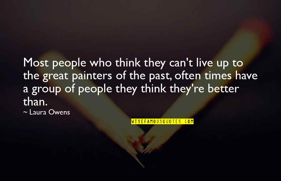 Times Up Quotes By Laura Owens: Most people who think they can't live up