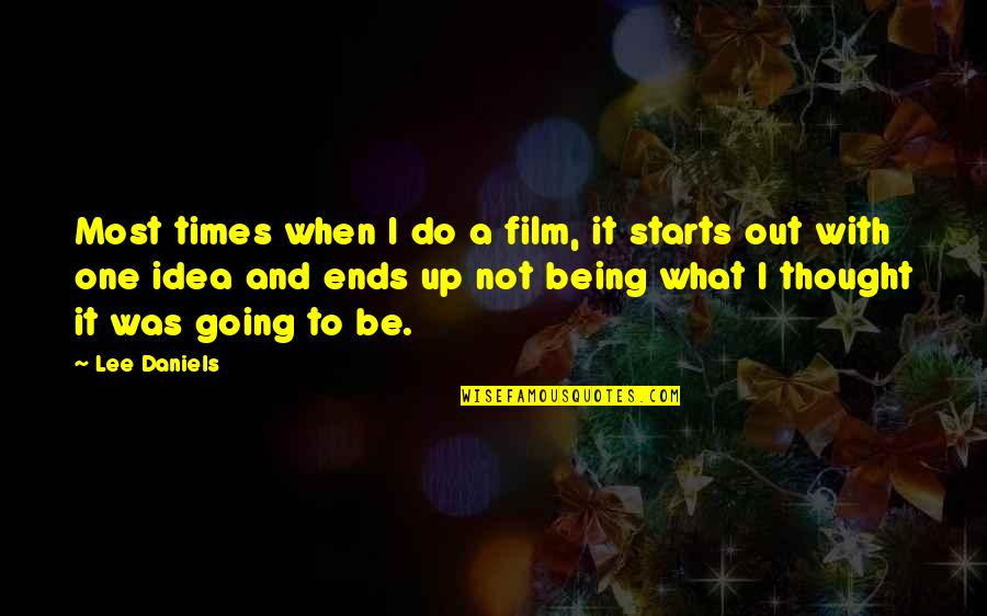 Times Up Quotes By Lee Daniels: Most times when I do a film, it