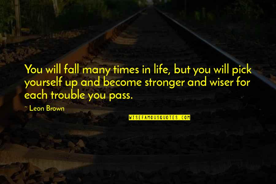 Times Up Quotes By Leon Brown: You will fall many times in life, but