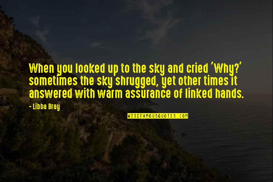 Times Up Quotes By Libba Bray: When you looked up to the sky and