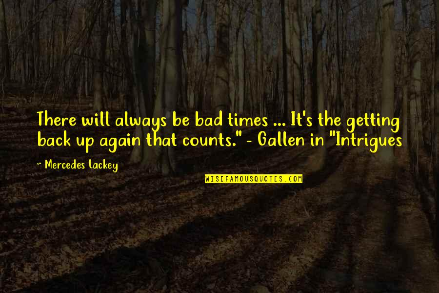Times Up Quotes By Mercedes Lackey: There will always be bad times ... It's