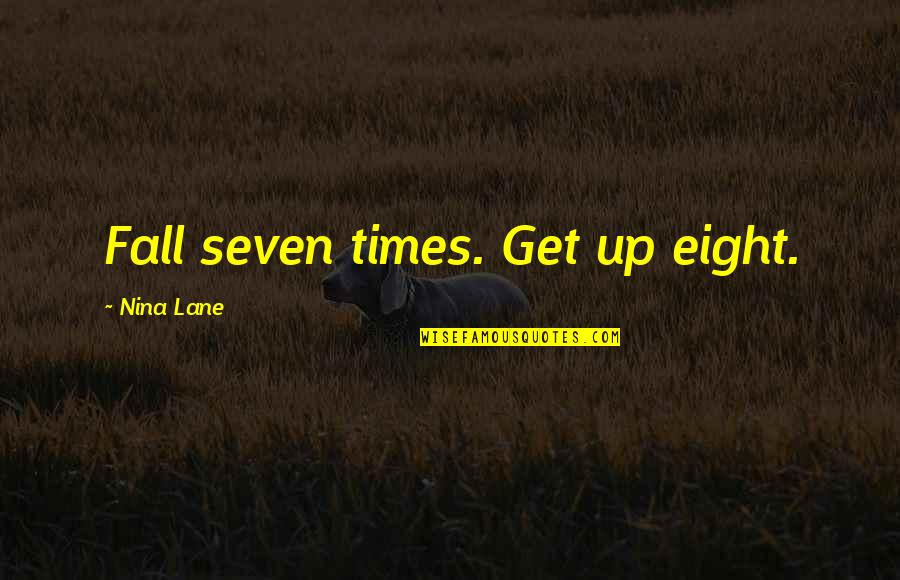 Times Up Quotes By Nina Lane: Fall seven times. Get up eight.