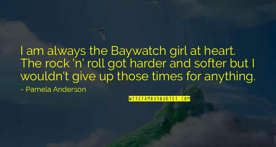Times Up Quotes By Pamela Anderson: I am always the Baywatch girl at heart.
