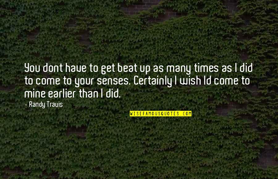 Times Up Quotes By Randy Travis: You dont have to get beat up as