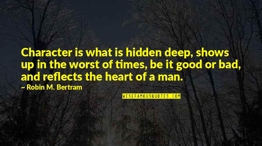 Times Up Quotes By Robin M. Bertram: Character is what is hidden deep, shows up