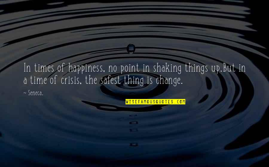 Times Up Quotes By Seneca.: In times of happiness, no point in shaking